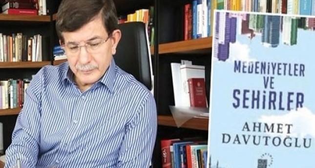 داود أوغلو يصدر كتابه الجديد حضارات ومدن الأسبوع المقبل