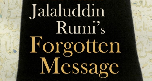 Rumi's forgotten words, an undying message for humankind